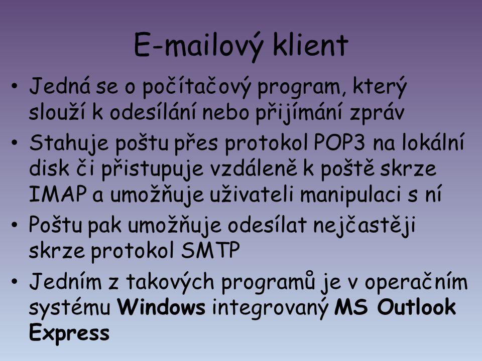 E-mailový klient Jedná se o počítačový program, který slouží k odesílání nebo přijímání zpráv.