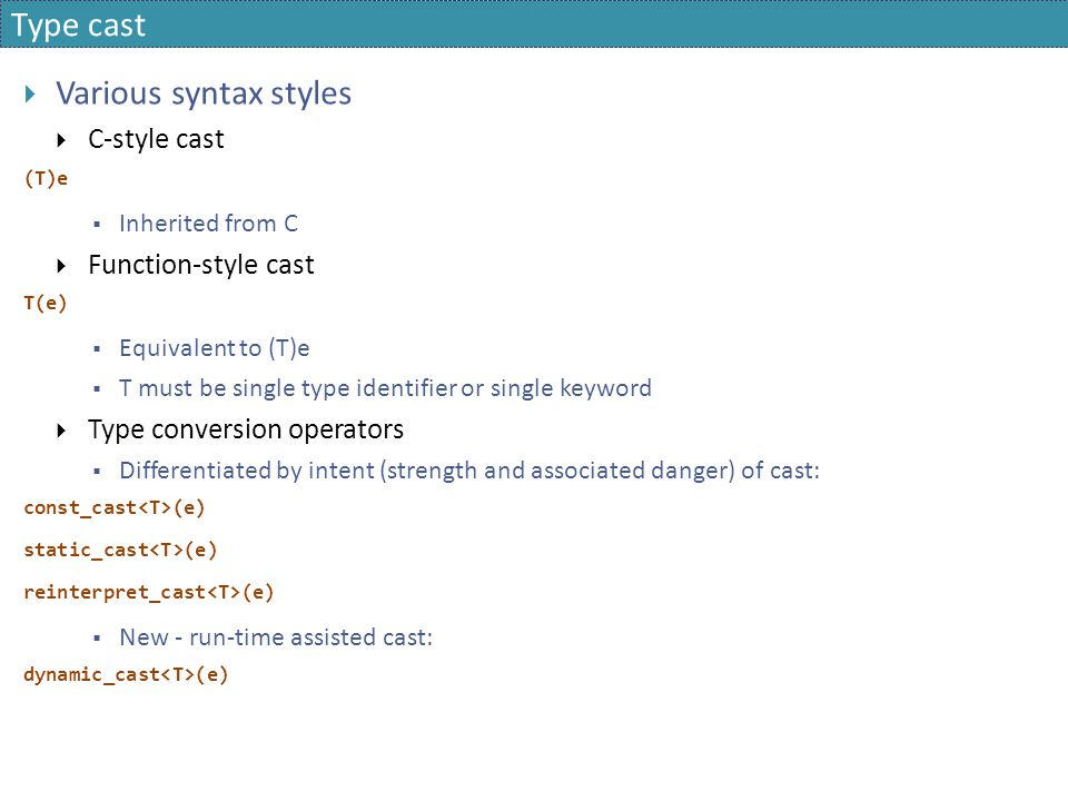 Type cast Various syntax styles C-style cast Function-style cast