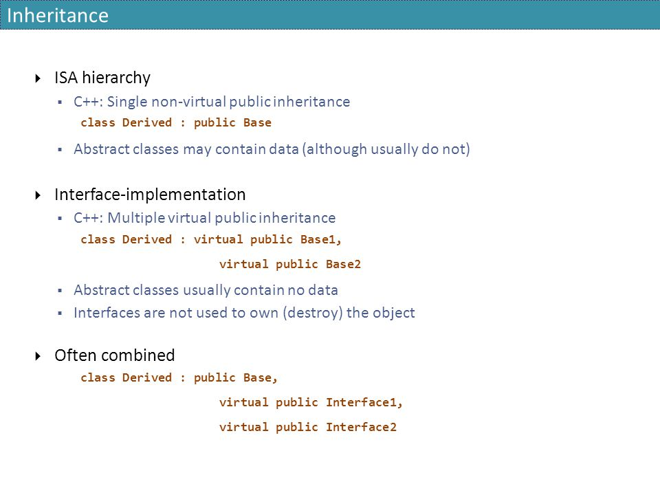 Inheritance ISA hierarchy Interface-implementation Often combined