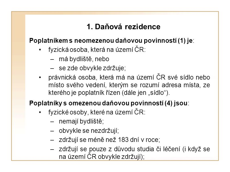 1. Daňová rezidence Poplatníkem s neomezenou daňovou povinností (1) je: fyzická osoba, která na území ČR: