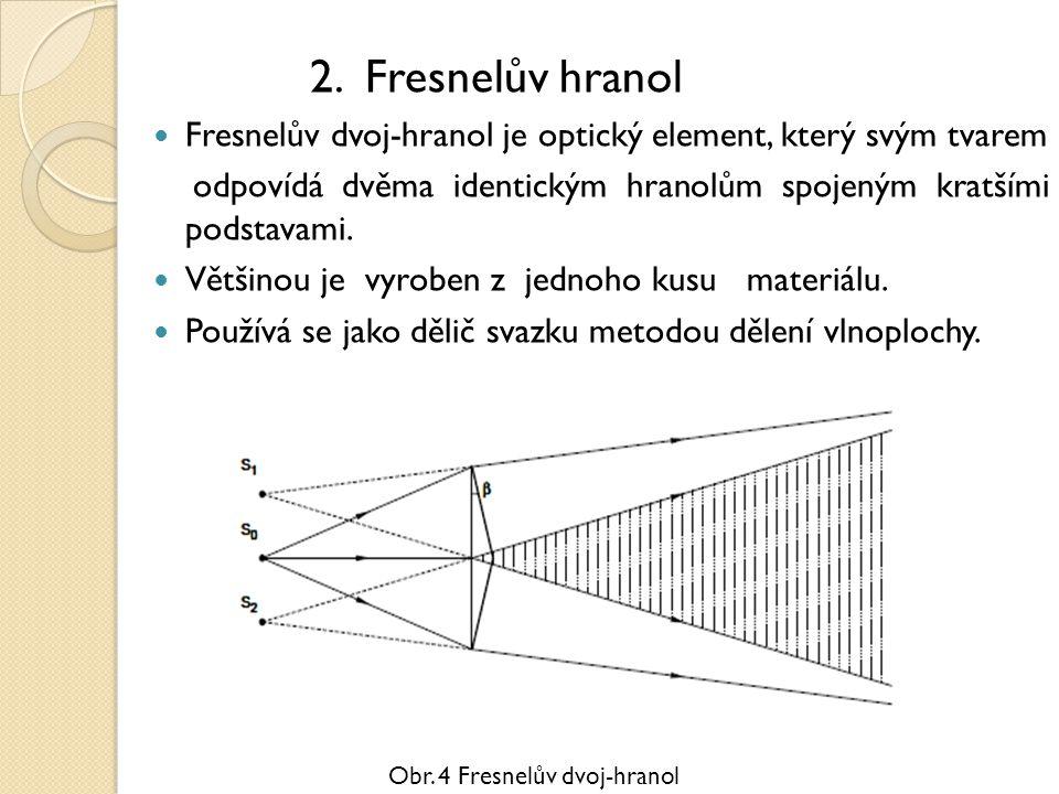 2. Fresnelův hranol Fresnelův dvoj-hranol je optický element, který svým tvarem. odpovídá dvěma identickým hranolům spojeným kratšími podstavami.