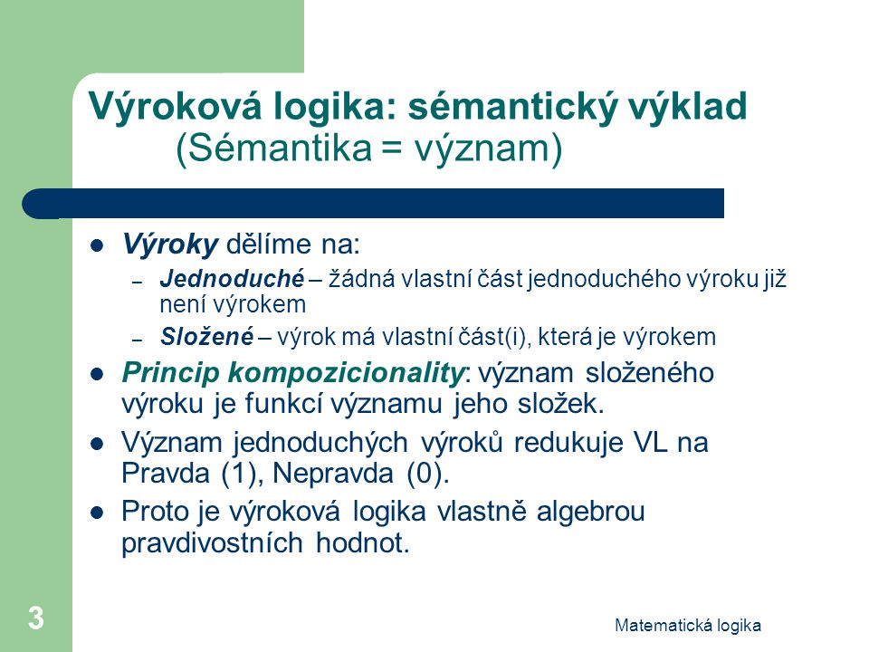 Výroková logika: sémantický výklad (Sémantika = význam)