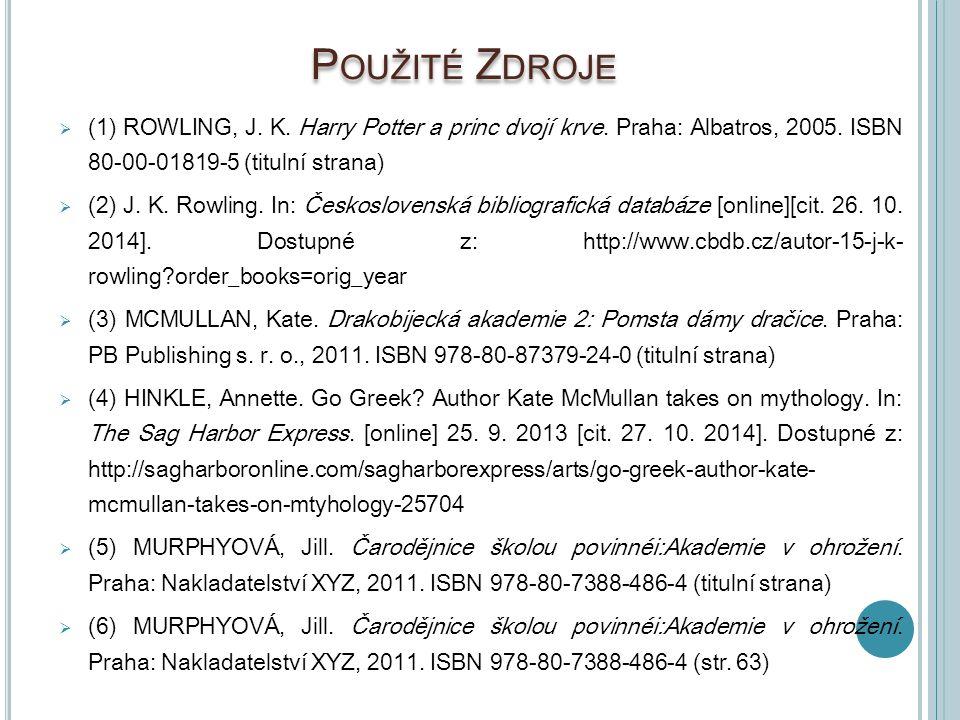 Použité Zdroje (1) ROWLING, J. K. Harry Potter a princ dvojí krve. Praha: Albatros, 2005. ISBN 80- 00-01819-5 (titulní strana)