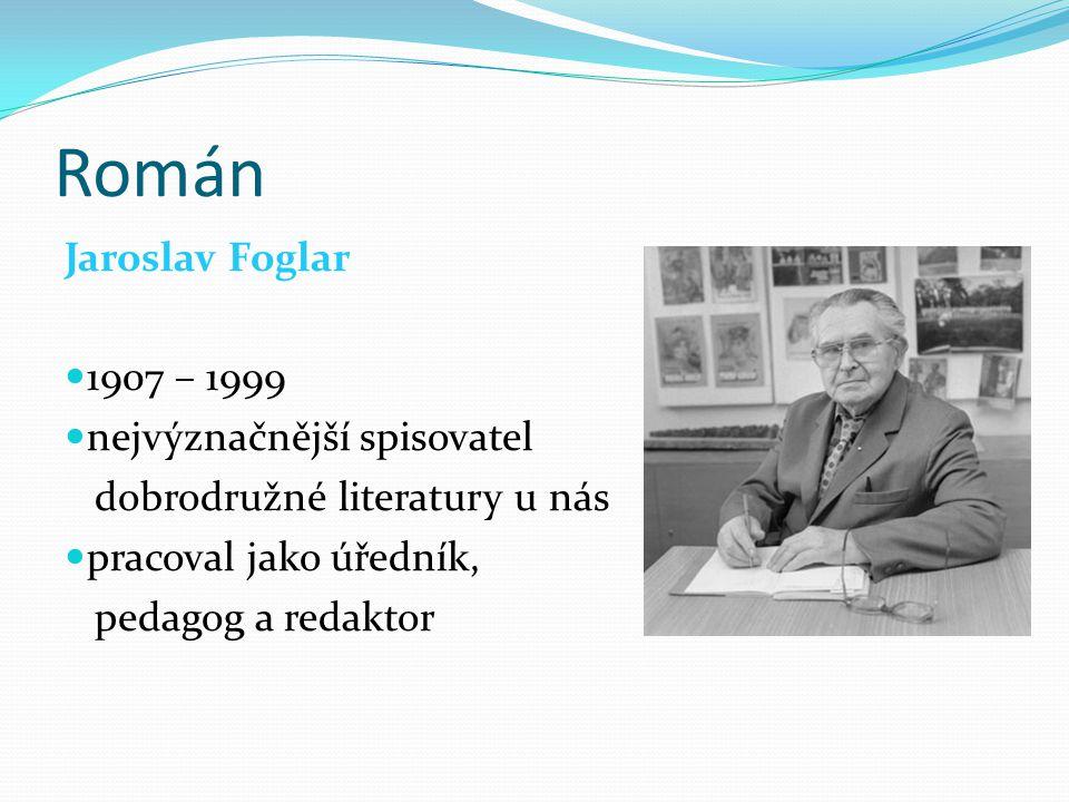 Román Jaroslav Foglar 1907 – 1999 nejvýznačnější spisovatel