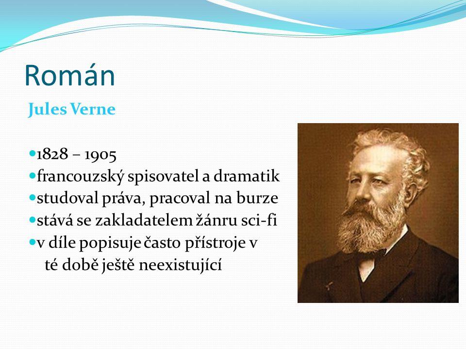 Román Jules Verne 1828 – 1905 francouzský spisovatel a dramatik