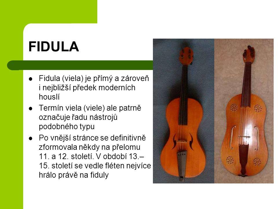 FIDULA Fidula (viela) je přímý a zároveň i nejbližší předek moderních houslí. Termín viela (viele) ale patrně označuje řadu nástrojů podobného typu.