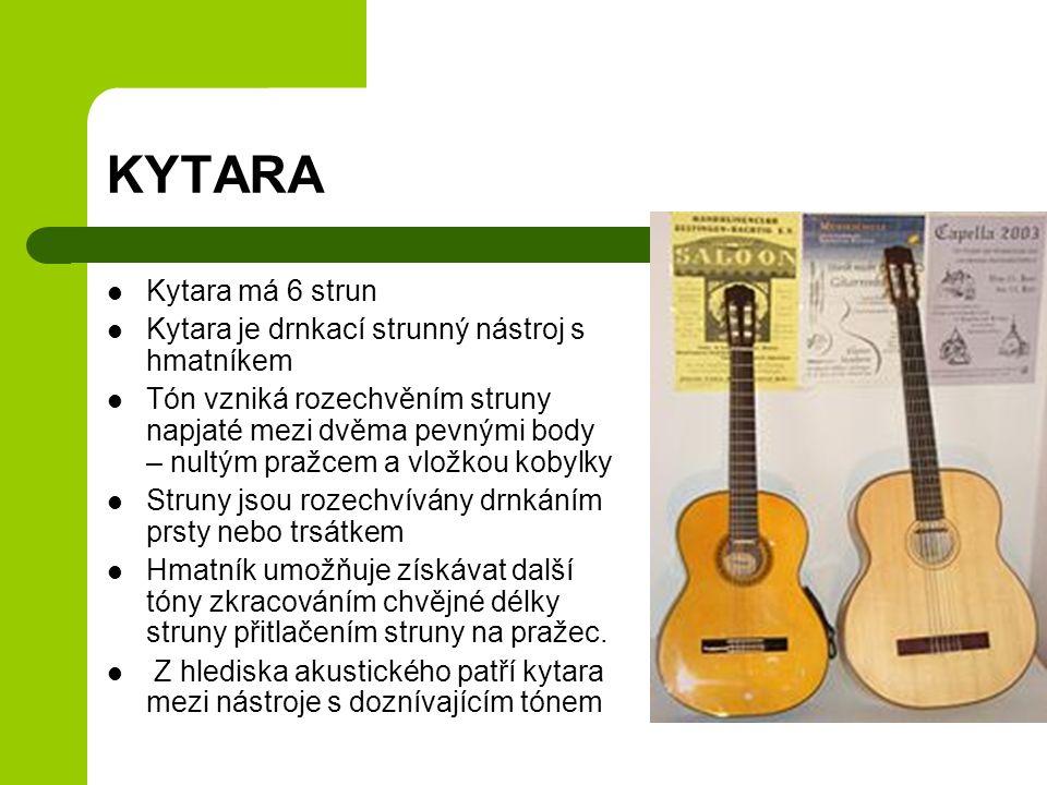 KYTARA Kytara má 6 strun Kytara je drnkací strunný nástroj s hmatníkem