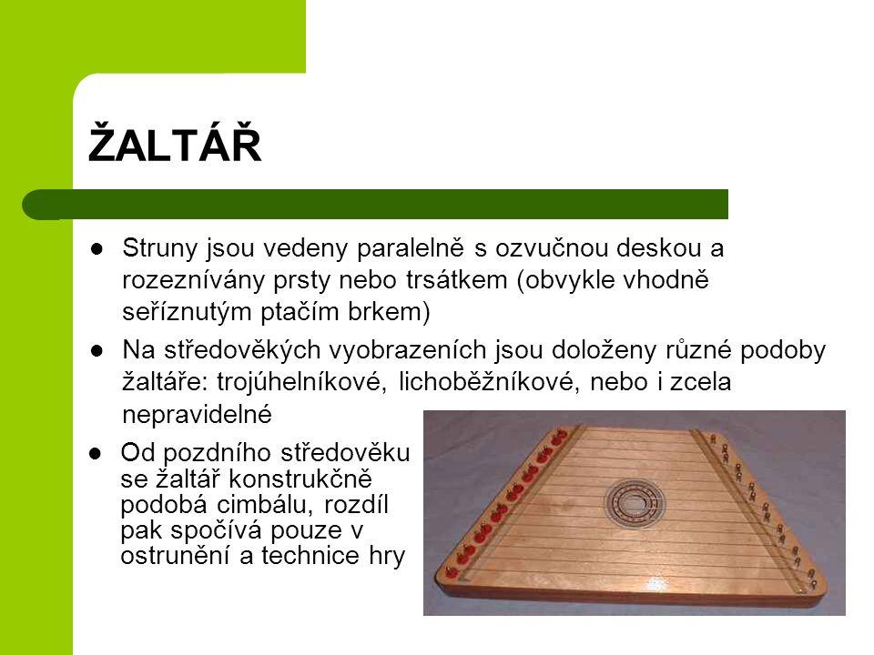 ŽALTÁŘ Struny jsou vedeny paralelně s ozvučnou deskou a rozeznívány prsty nebo trsátkem (obvykle vhodně seříznutým ptačím brkem)