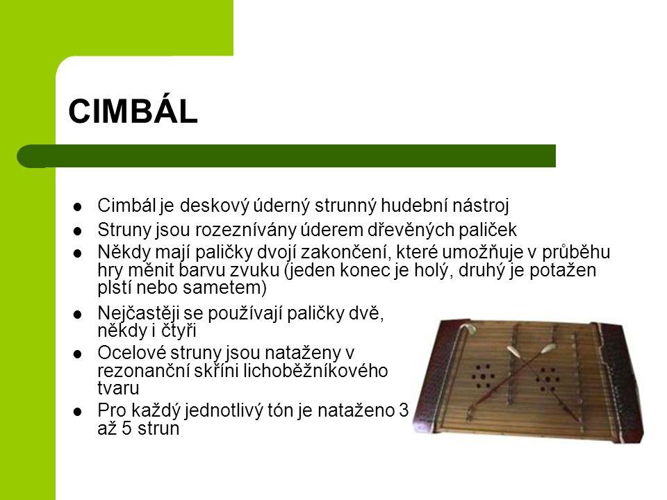 CIMBÁL Cimbál je deskový úderný strunný hudební nástroj