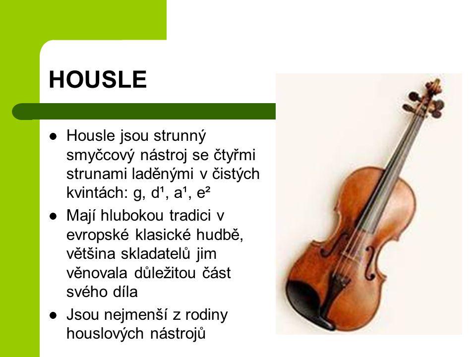 HOUSLE Housle jsou strunný smyčcový nástroj se čtyřmi strunami laděnými v čistých kvintách: g, d¹, a¹, e².