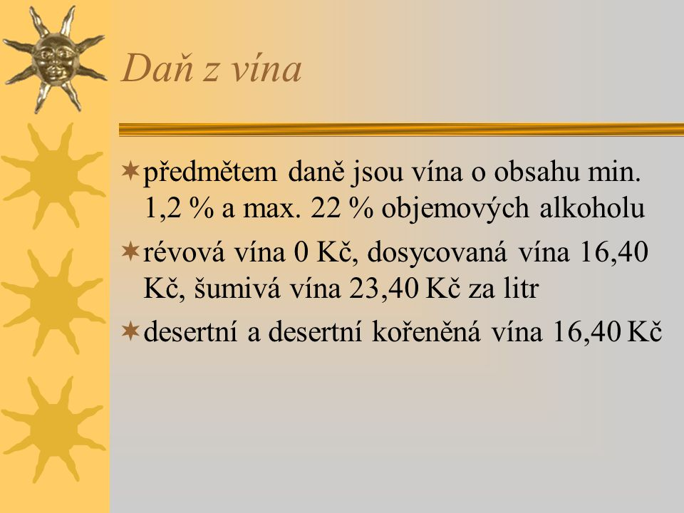Daň z vína předmětem daně jsou vína o obsahu min. 1,2 % a max. 22 % objemových alkoholu.