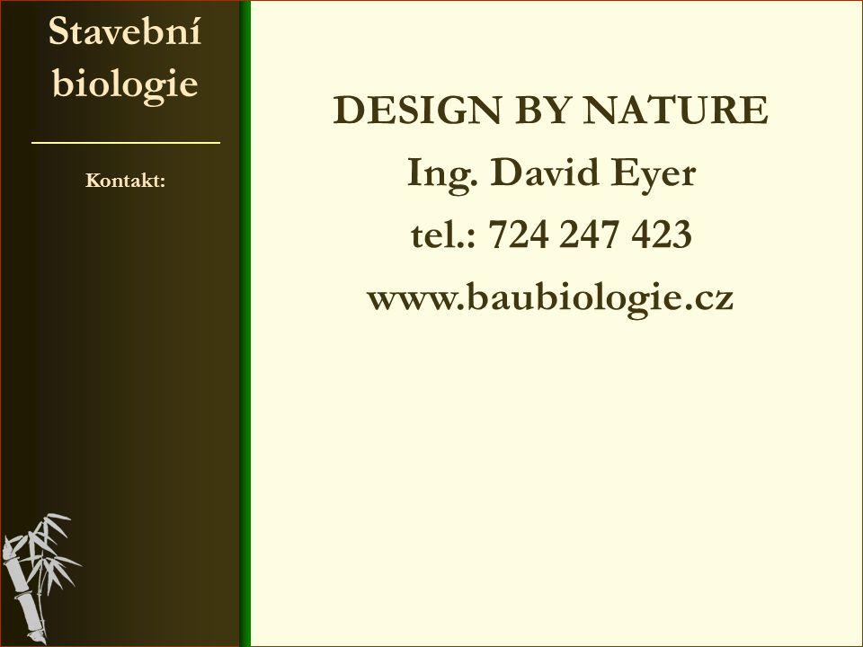 Stavební biologie DESIGN BY NATURE Ing. David Eyer tel.: