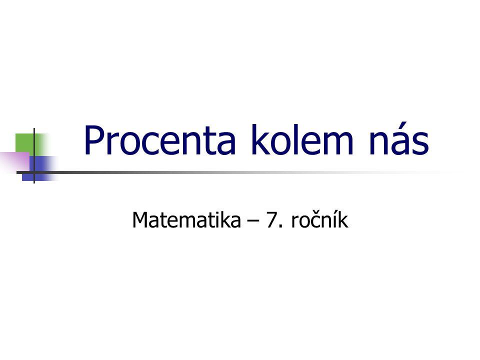 * 16. 7. 1996 Procenta kolem nás Matematika – 7. ročník *