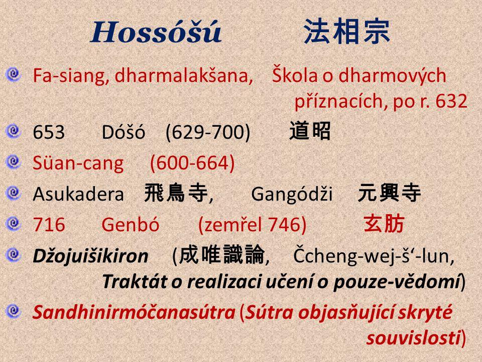 Hossóšú 法相宗 Fa-siang, dharmalakšana, Škola o dharmových příznacích, po r. 632. 653 Dóšó (629-700) 道昭.