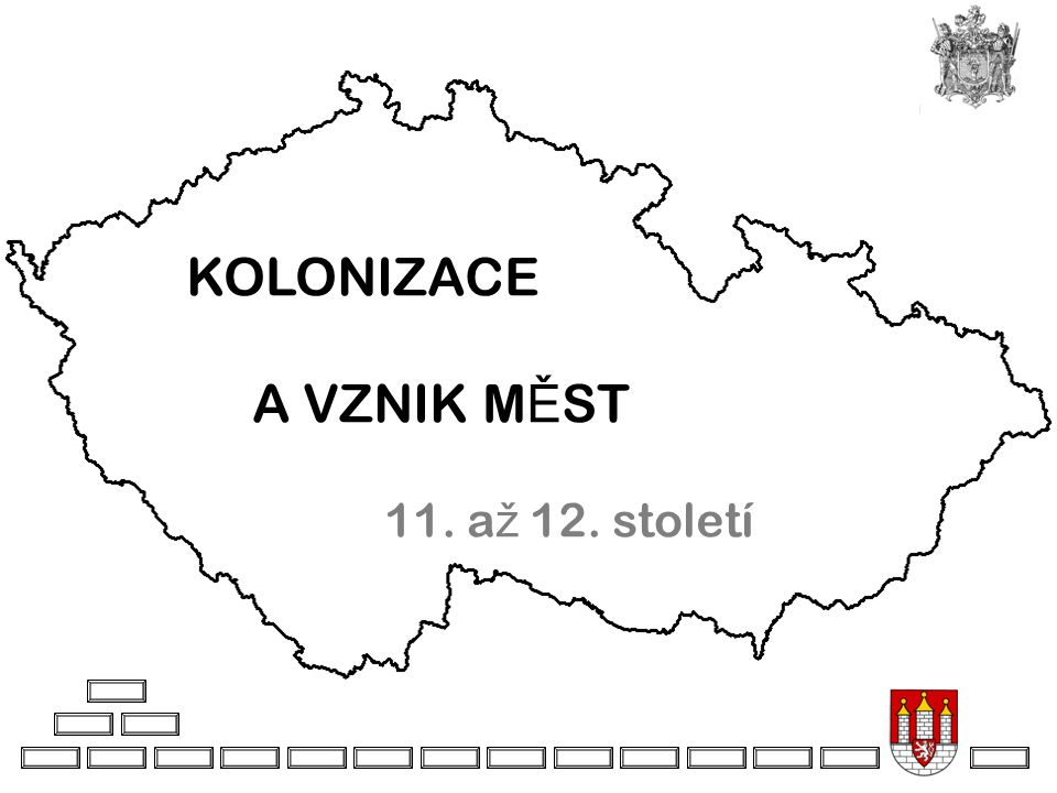 KOLONIZACE A VZNIK MĚST 11. až 12. století
