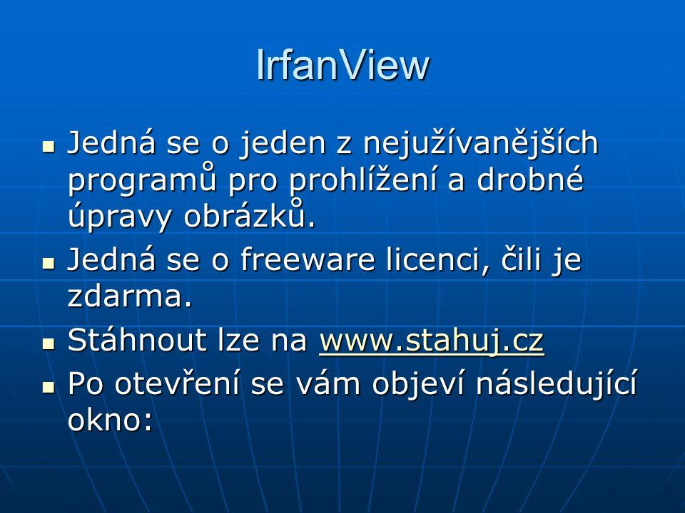 IrfanView Jedná se o jeden z nejužívanějších programů pro prohlížení a drobné úpravy obrázků. Jedná se o freeware licenci, čili je zdarma.