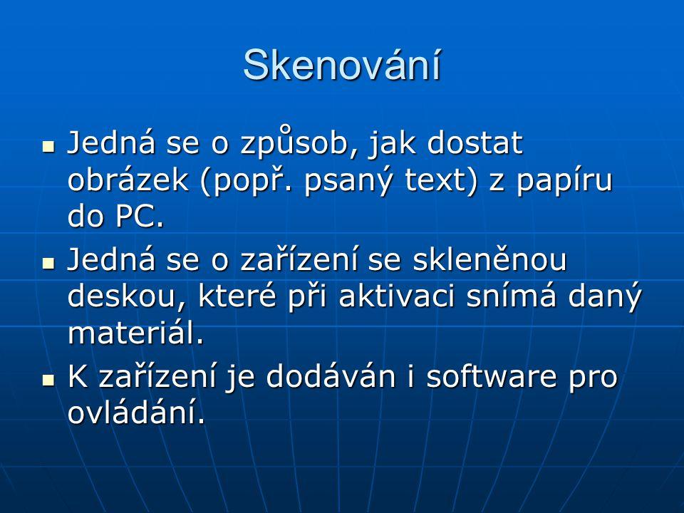 Skenování Jedná se o způsob, jak dostat obrázek (popř. psaný text) z papíru do PC.