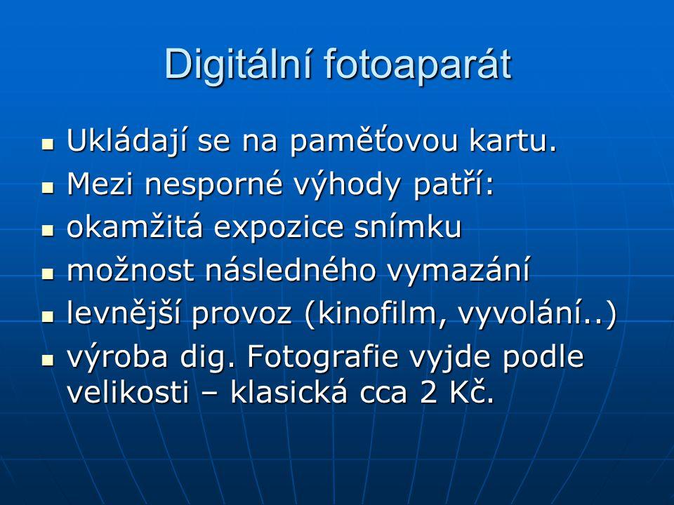 Digitální fotoaparát Ukládají se na paměťovou kartu.