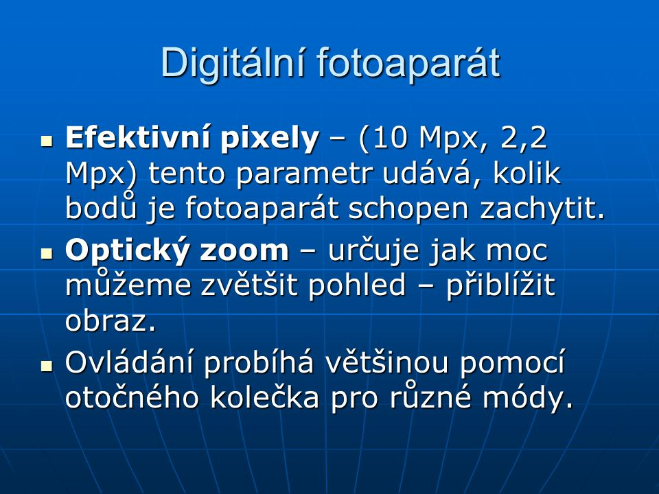 Digitální fotoaparát Efektivní pixely – (10 Mpx, 2,2 Mpx) tento parametr udává, kolik bodů je fotoaparát schopen zachytit.