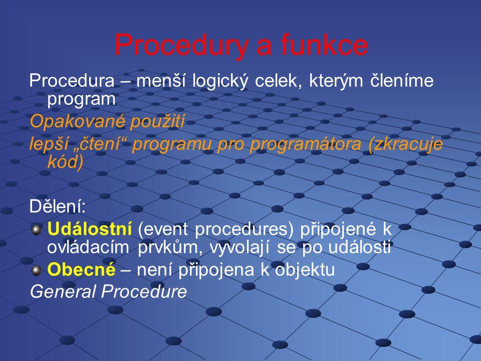 Procedury a funkce Procedura – menší logický celek, kterým členíme program. Opakované použití.