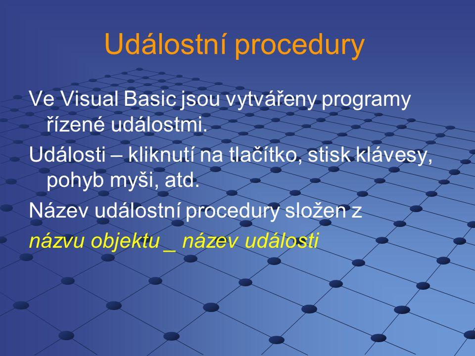 Událostní procedury Ve Visual Basic jsou vytvářeny programy řízené událostmi. Události – kliknutí na tlačítko, stisk klávesy, pohyb myši, atd.