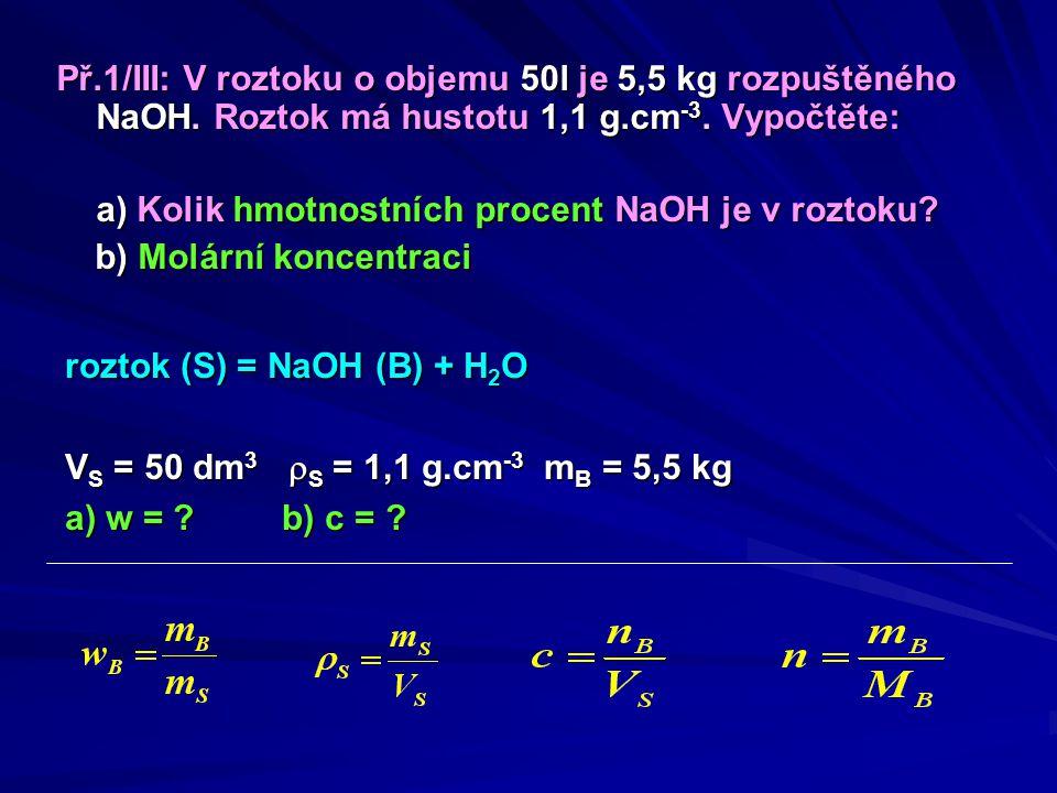 Př. 1/III: V roztoku o objemu 50l je 5,5 kg rozpuštěného NaOH