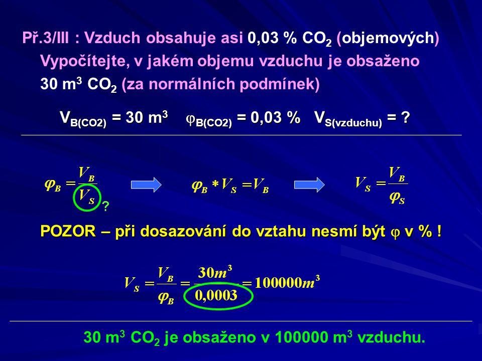 Př.3/III : Vzduch obsahuje asi 0,03 % CO2 (objemových)