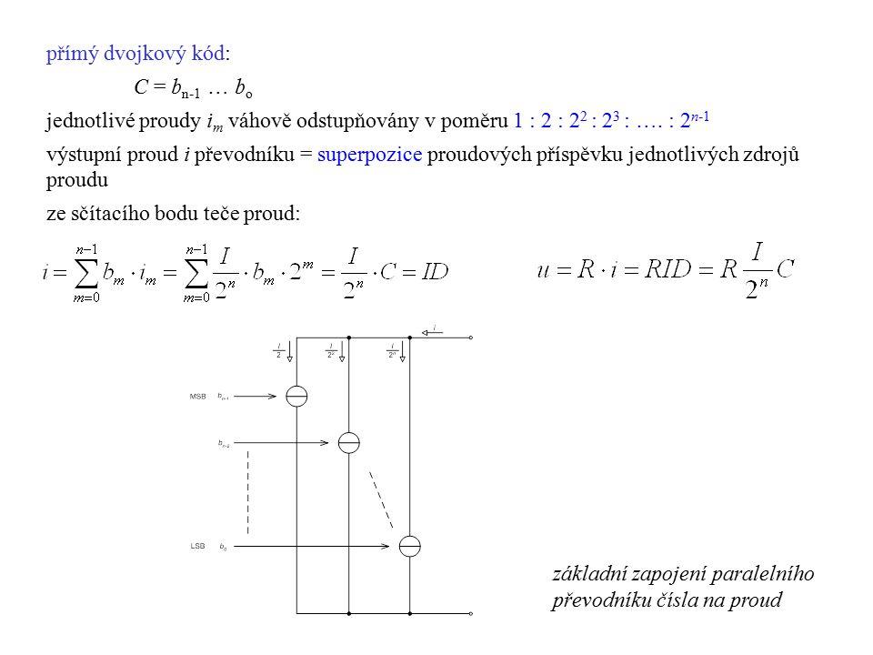 přímý dvojkový kód: C = bn-1 … bo. jednotlivé proudy im váhově odstupňovány v poměru 1 : 2 : 22 : 23 : …. : 2n-1.