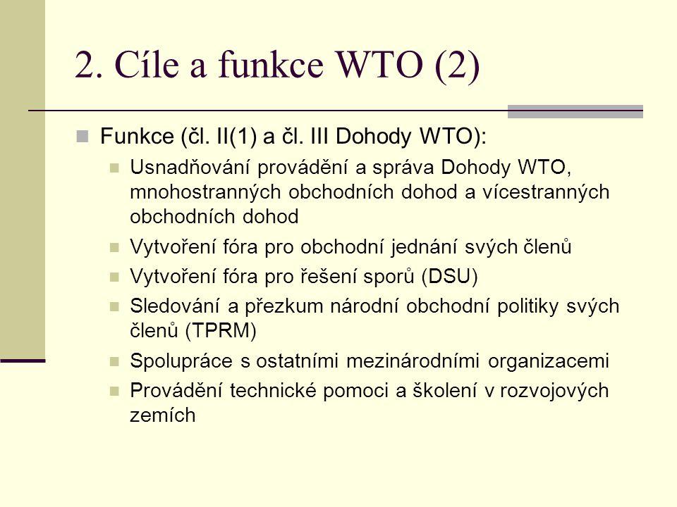 2. Cíle a funkce WTO (2) Funkce (čl. II(1) a čl. III Dohody WTO):