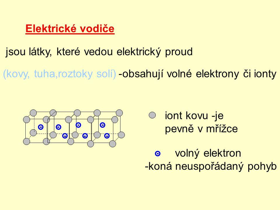 Elektrické vodiče jsou látky, které vedou elektrický proud. (kovy, tuha,roztoky solí) obsahují volné elektrony či ionty.