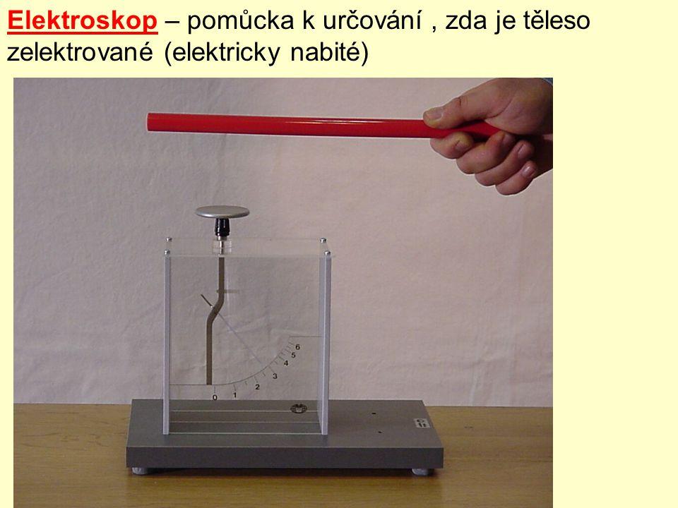 Elektroskop – pomůcka k určování , zda je těleso