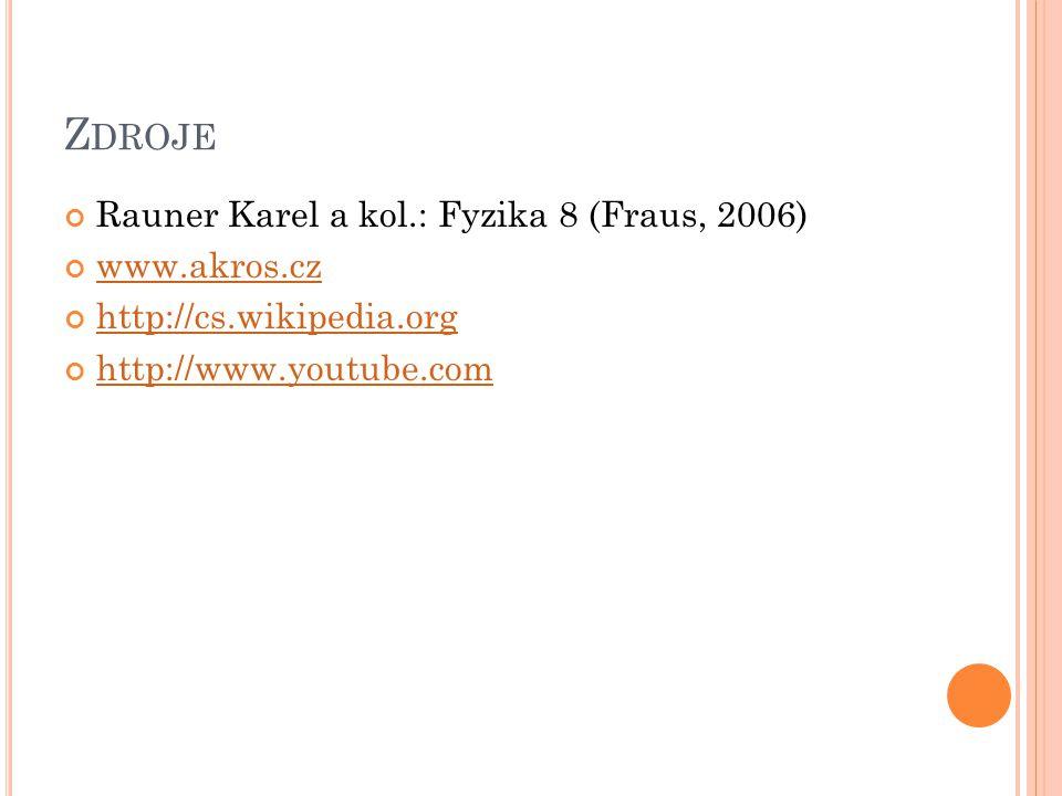 Zdroje Rauner Karel a kol.: Fyzika 8 (Fraus, 2006) www.akros.cz