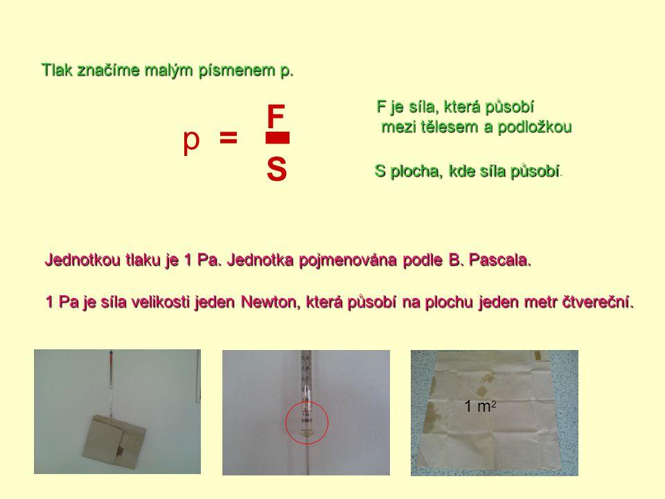 - F p = S Tlak značíme malým písmenem p. F je síla, která působí