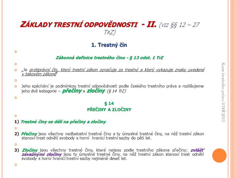 Základy trestní odpovědnosti - II. (viz §§ 12 – 27 TrZ)