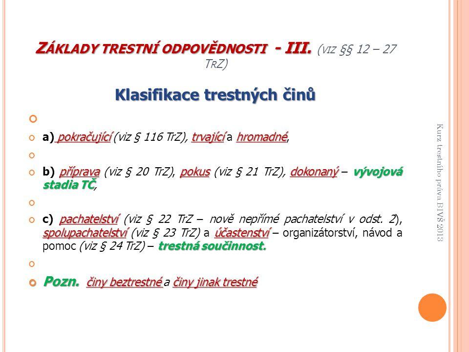 Základy trestní odpovědnosti - III. (viz §§ 12 – 27 TrZ)