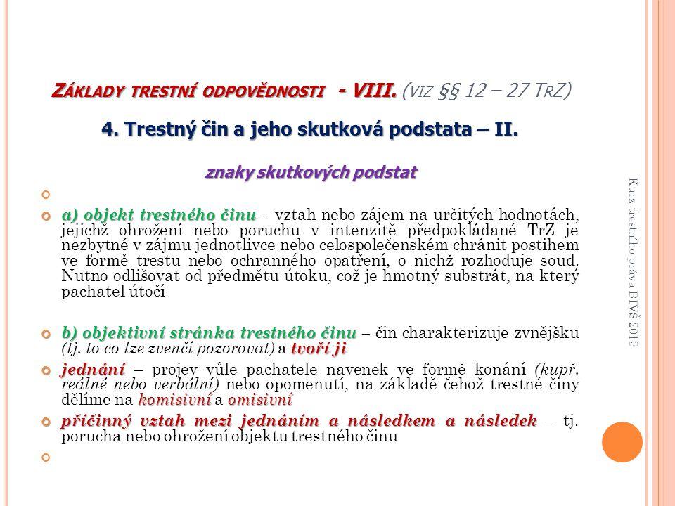 Základy trestní odpovědnosti - VIII. (viz §§ 12 – 27 TrZ)
