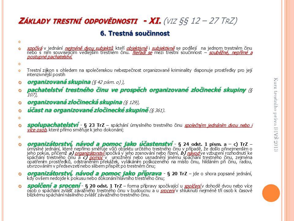 Základy trestní odpovědnosti - XI. (viz §§ 12 – 27 TrZ)