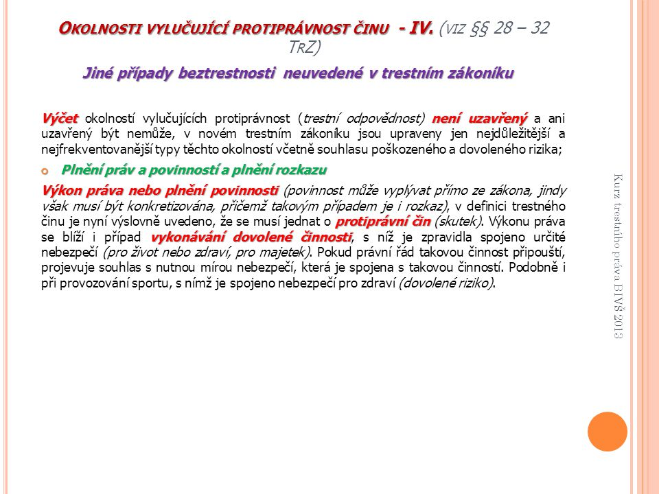 Okolnosti vylučující protiprávnost činu - IV. (viz §§ 28 – 32 TrZ)