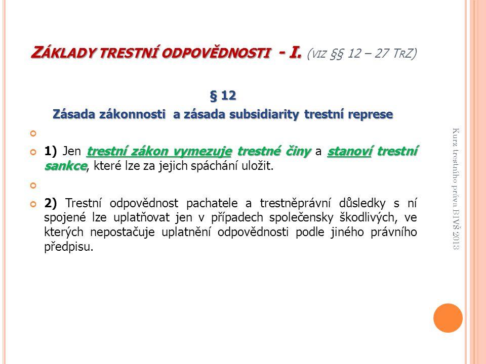 Základy trestní odpovědnosti - I. (viz §§ 12 – 27 TrZ)