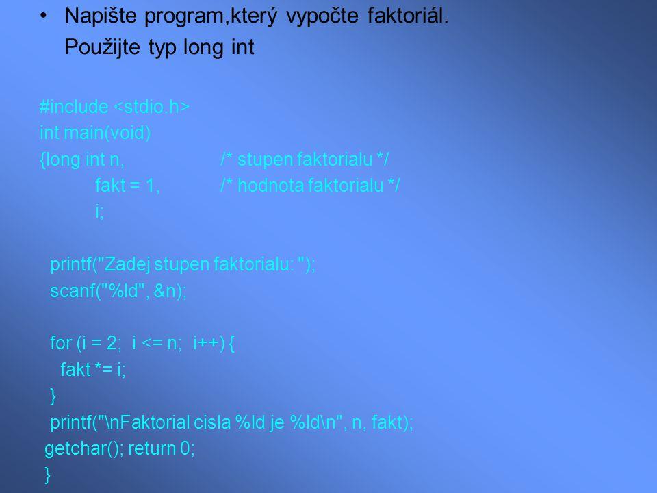 Napište program,který vypočte faktoriál. Použijte typ long int
