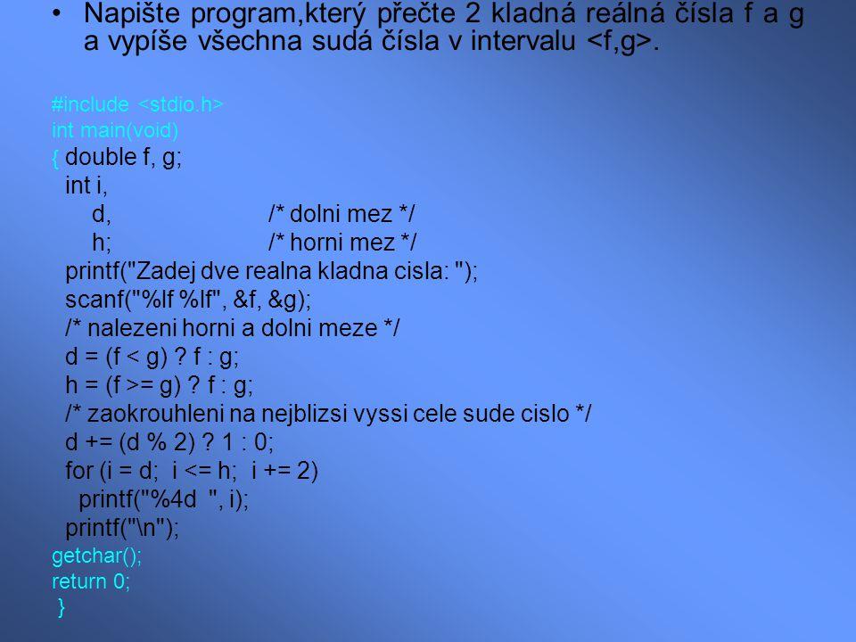 Napište program,který přečte 2 kladná reálná čísla f a g a vypíše všechna sudá čísla v intervalu <f,g>.