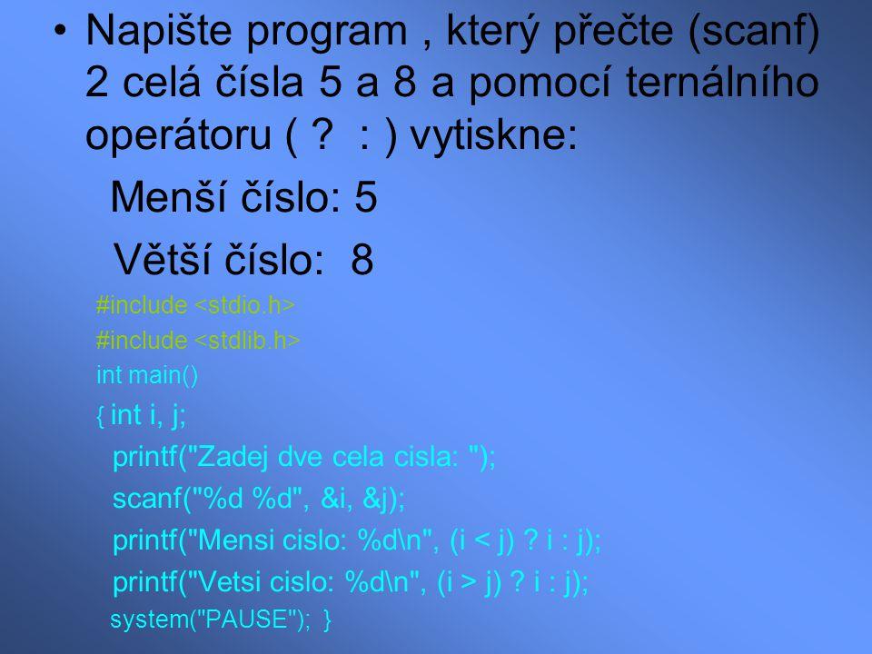 Napište program , který přečte (scanf) 2 celá čísla 5 a 8 a pomocí ternálního operátoru ( : ) vytiskne:
