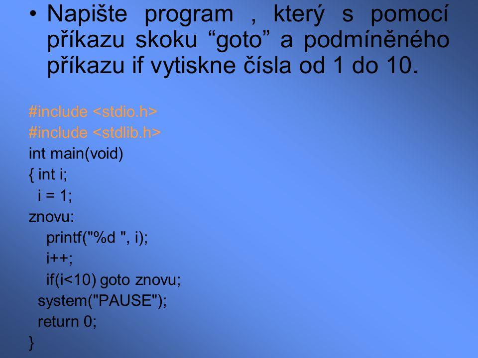 Napište program , který s pomocí příkazu skoku goto a podmíněného příkazu if vytiskne čísla od 1 do 10.