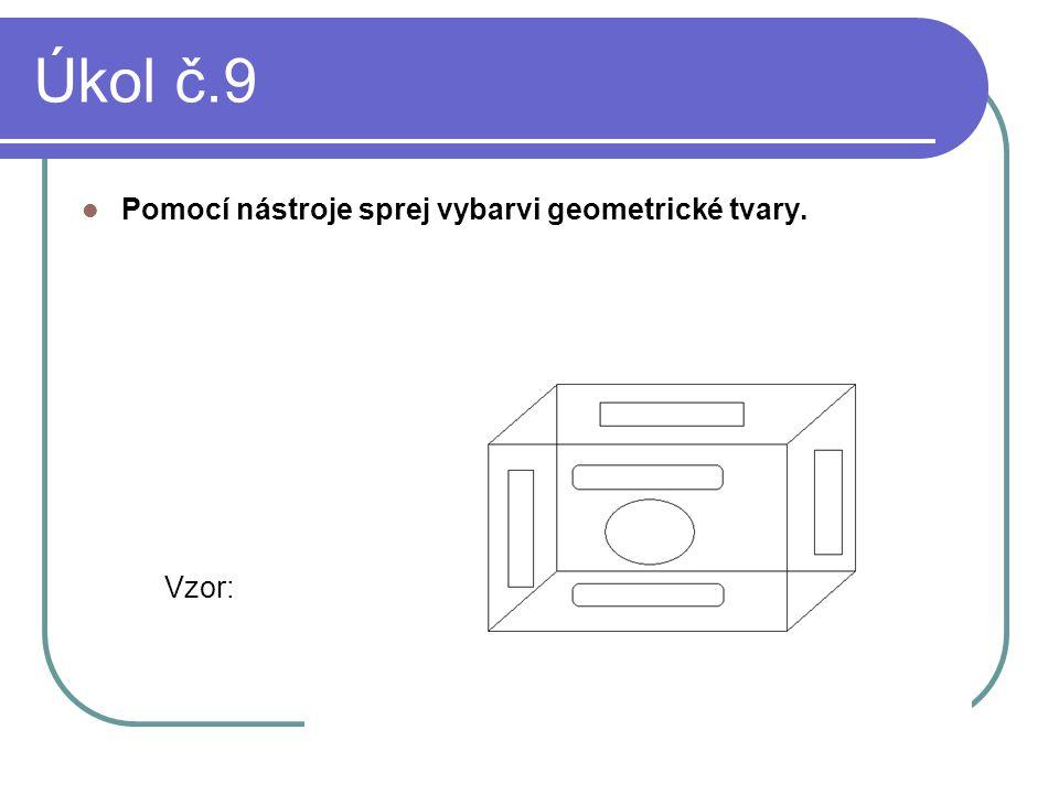 Úkol č.9 Pomocí nástroje sprej vybarvi geometrické tvary. Vzor: