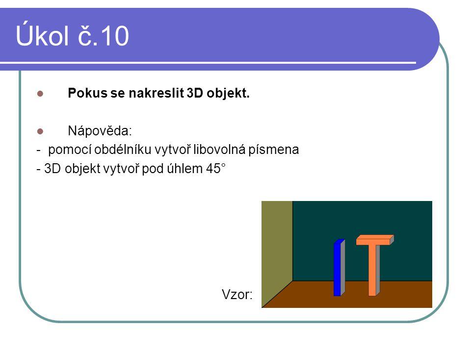 Úkol č.10 Pokus se nakreslit 3D objekt. Nápověda: