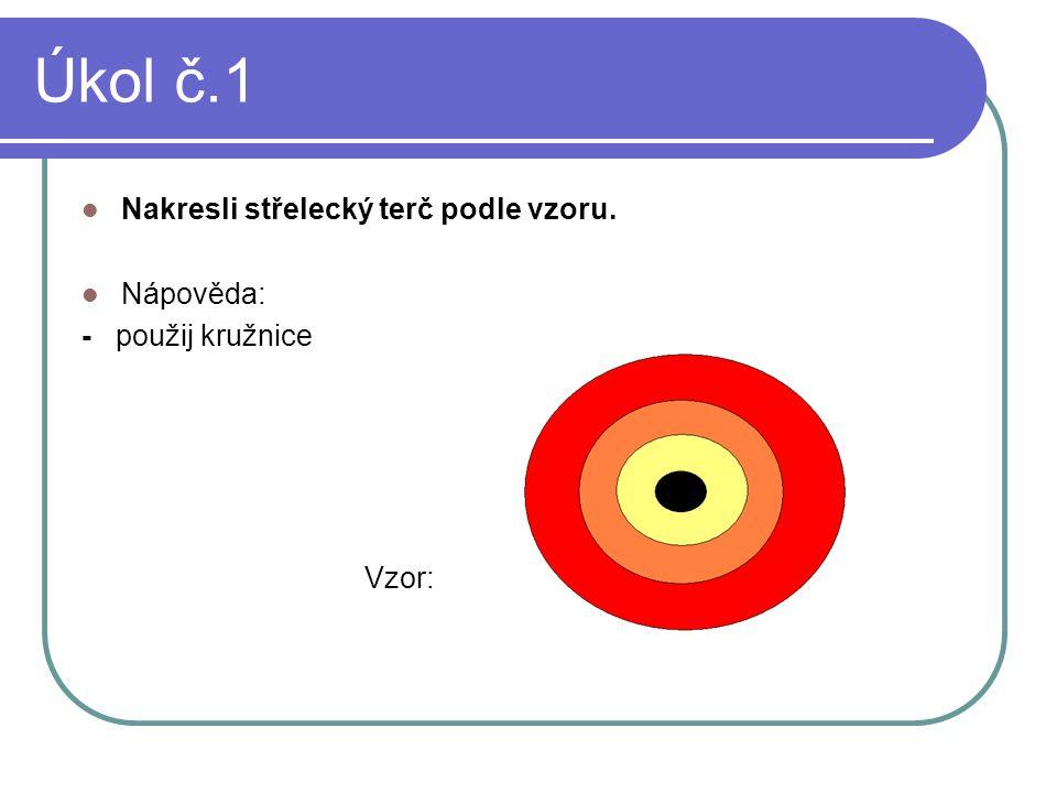 Úkol č.1 Nakresli střelecký terč podle vzoru. Nápověda: