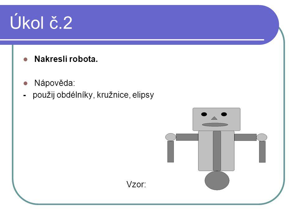 Úkol č.2 Nakresli robota. Nápověda:
