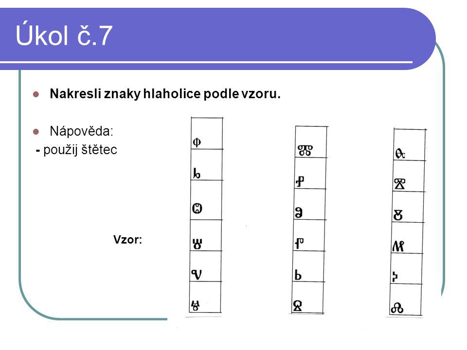 Úkol č.7 Nakresli znaky hlaholice podle vzoru. Nápověda: