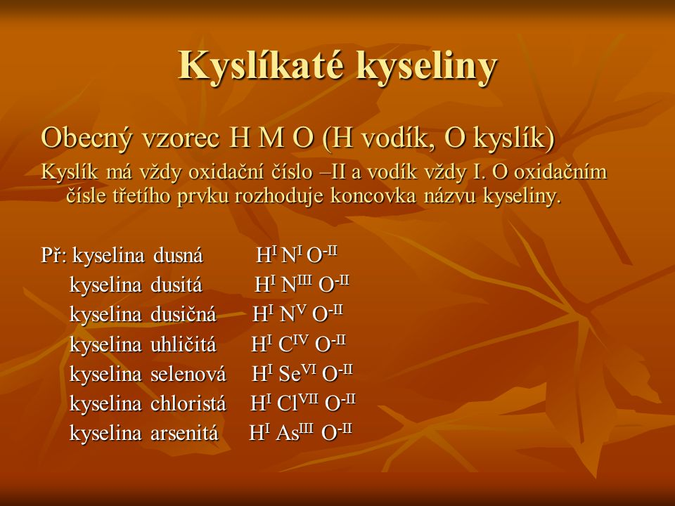 Kyslíkaté kyseliny Obecný vzorec H M O (H vodík, O kyslík)