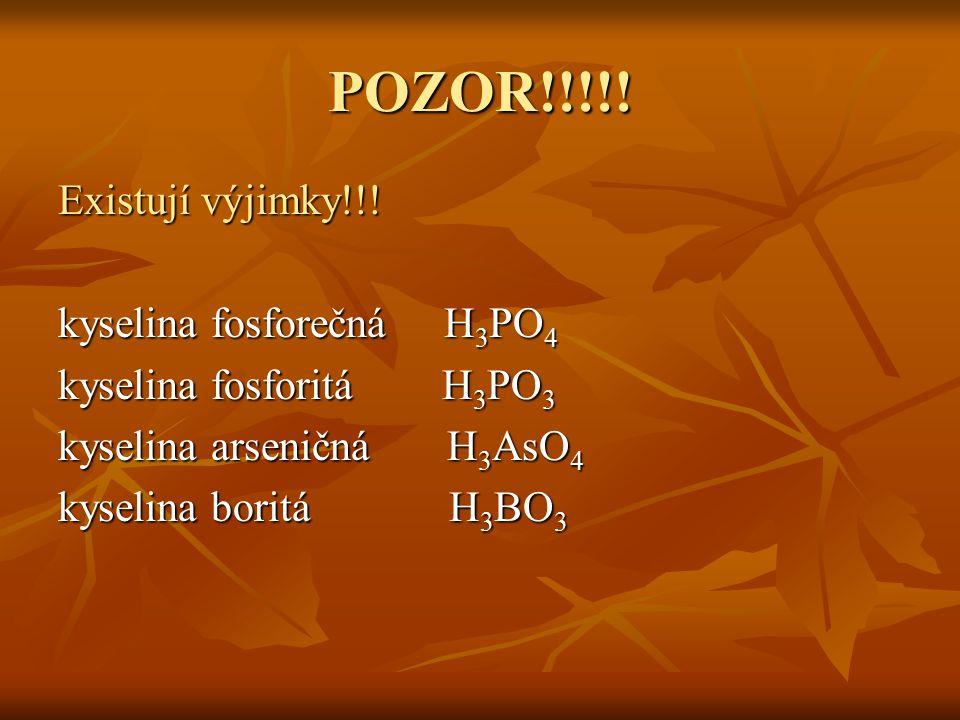 POZOR!!!!! Existují výjimky!!! kyselina fosforečná H3PO4